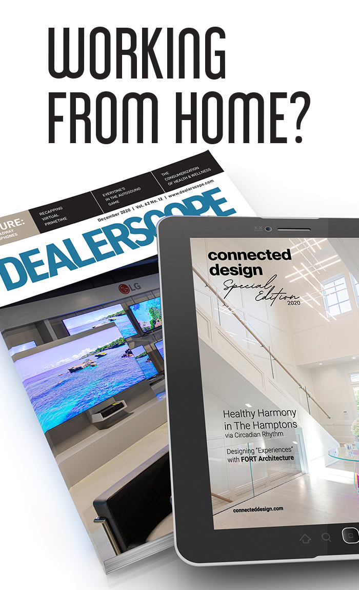 Get Dealerscope and Connected Design delivered to your doorstep or to your email.